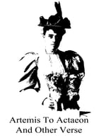 Artemis To Actaeon And Other Verse by Edith Wharton