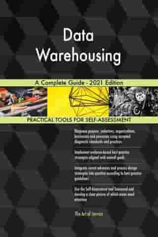 Data Warehousing A Complete Guide - 2021 Edition by Gerardus Blokdyk