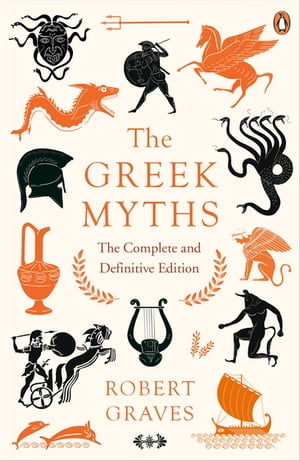 The Greek Myths The Complete and Definitive Edition