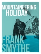 Mountaineering Holiday by Frank Smythe