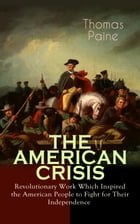 """THE AMERICAN CRISIS – Revolutionary Work Which Inspired the American People to Fight for Their Independence: Including """"The Life of Thomas Paine"""" – Ex by Thomas Paine"""