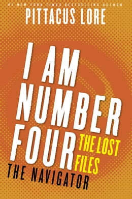 Book I Am Number Four: The Lost Files: The Navigator by Pittacus Lore