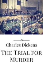 The Trial for Murder by Charles Dickens