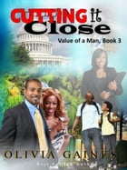 Cutting it Close: The Value of A Man, #3 by Olivia Gaines