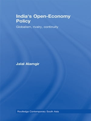 India?s Open-Economy Policy Globalism,  Rivalry,  Continuity