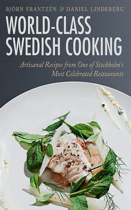 Book World-Class Swedish Cooking: Artisanal Recipes from One of Stockholm's Most Celebrated Restaurants by Björn Frantzén