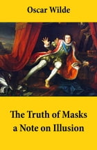 The Truth of Masks: a Note on Illusion (an essay of dramatic theory) by Oscar Wilde
