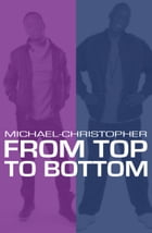 From Top to Bottom by Michael-Christopher