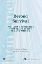 Beyond Survival: Protecting Households From Health Shocks In Latin America by Baeza Cristian C.; Packard Truman G.