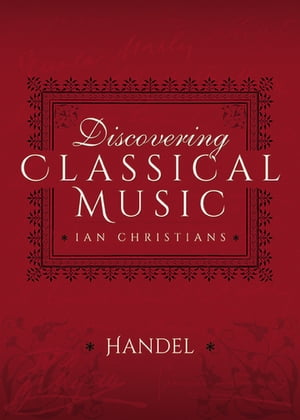 Discovering Classical Music: Handel by Ian Christians