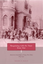 Bargaining with the State from Afar: American Citizenship in Treaty Port China, 1844-1942 by Eileen Scully