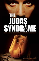 The Judas Syndrome: Seven Ancient Heresies Return to Betray Christ Anew by Thomas Colyandro