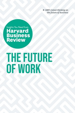 The Future of Work: The Insights You Need from Harvard Business Review by Harvard Business Review