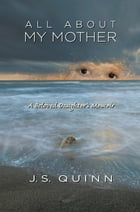 All About My Mother by J. S. Quinn