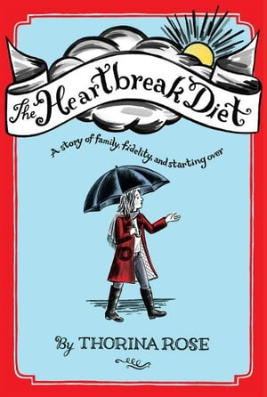 The Heartbreak Diet A Story of Family,  Fidelity,  and Starting Over