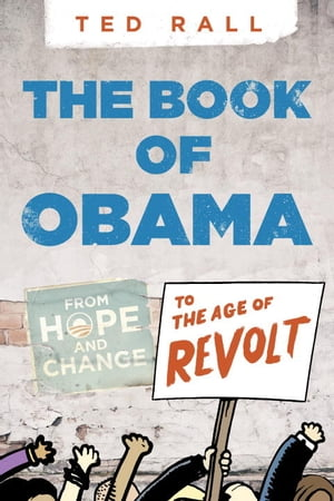 The Book of Obama From Hope and Change to the Age of Revolt