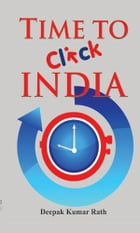 Time To Click India by Deepak Kumar Rath
