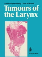 Tumours of the Larynx: Histopathology and Clinical Inferences by Erhard Meyer-Breiting