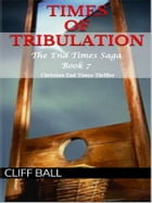 Times of Tribulation: Christian End Times Thriller by Cliff Ball