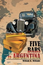 Five Bars to Argentina by William B. Williams