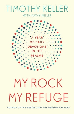 My Rock; My Refuge A Year of Daily Devotions in the Psalms (US title: The Songs of Jesus)