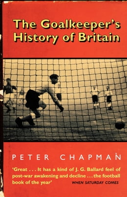 Book The Goalkeeper's History of Britain (text only) by Peter Chapman