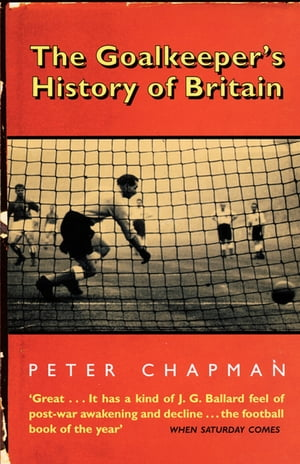 The Goalkeeper's History of Britain (text only) by Peter Chapman