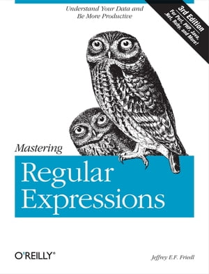 Mastering Regular Expressions: Understand Your Data and Be More Productive by Jeffrey E.F. Friedl
