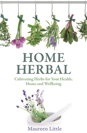 Home Herbal Cultivating Herbs for Your Health,  Home and Wellbeing