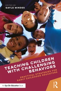 Teaching Children with Challenging Behaviors: Practical Strategies for Early Childhood Educators