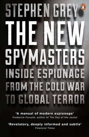 The New Spymasters Inside Espionage from the Cold War to Global Terror