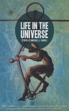 Life In The Universe Stories by Michael J. Farrell by Michael J. Farrell