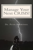 Manage Your Next CRISIS!: A Must for Cities and Industries by Peter Rehwinkel