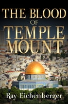 The Blood of Temple Mount by Ray Eichenberger