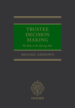 Book Trustee Decision Making: The Rule in Re Hastings-Bass by Michael Ashdown