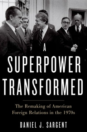 A Superpower Transformed The Remaking of American Foreign Relations in the 1970s