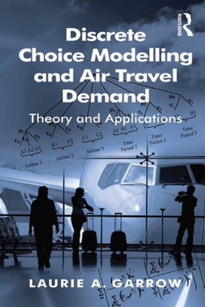 Discrete Choice Modelling and Air Travel Demand Theory and Applications