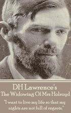 "The Widowing Of Mrs Holroyd: ""I want to live my life so that my nights are not full of regrets."" by D.H. Lawrence"