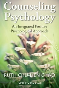 Counseling Psychology: An Integrated Positive Psychological Approach