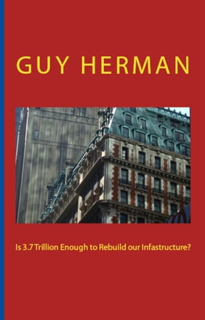 Is 3.7 Trillion Enough to Rebuild our Infrastructure by Guy Herman