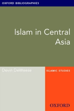Book Islam in Central Asia: Oxford Bibliographies Online Research Guide by Devin DeWeese