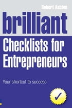 Brilliant Checklists for Entrepreneurs: Your Shortcut to Success by Robert Ashton