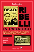 Ribelli in paradiso. Sacco, Vanzetti e il movimento anarchico negli Stati Uniti by Paul Avrich