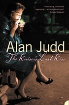 The Kaiser's Last Kiss by Alan Judd