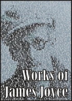 Works of James Joyce: Ulysses, Dubliners, Portrait of the Artist As a Young Man: Ulysses, Dubliners, Portrait of the Artist As a Young Man by James Joyce