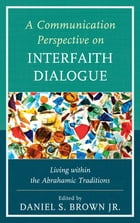 A Communication Perspective on Interfaith Dialogue: Living Within the Abrahamic Traditions by Mark Ward