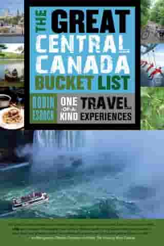 The Great Central Canada Bucket List: One-of-a-Kind Travel Experiences by Robin Esrock