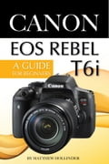 1230000412889 - Matthew Hollinder: Canon EOS Rebel T6i Camera: A Guide for Beginners - Livre