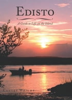 Edisto: A Guide to Life on the Island by Cantey Wright