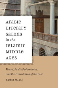 Arabic Literary Salons in the Islamic Middle Ages: Poetry, Public Performance, and the Presentation…